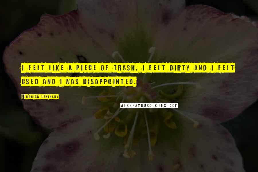 Monica Lewinsky quotes: I felt like a piece of trash. I felt dirty and I felt used and I was disappointed.