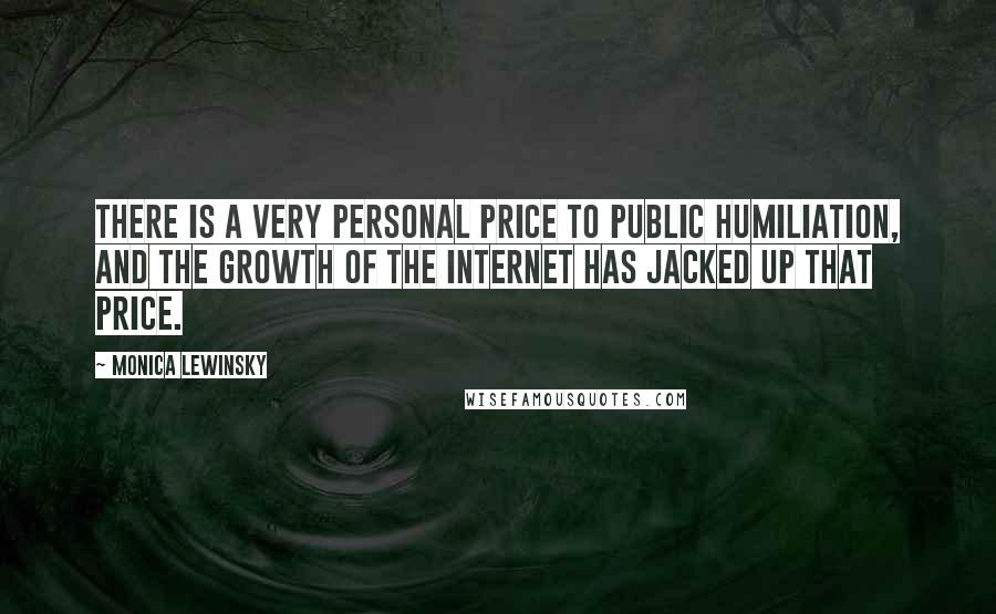 Monica Lewinsky quotes: There is a very personal price to public humiliation, and the growth of the Internet has jacked up that price.