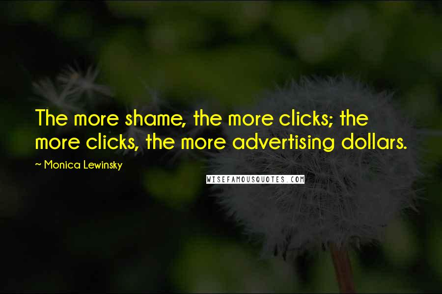 Monica Lewinsky quotes: The more shame, the more clicks; the more clicks, the more advertising dollars.