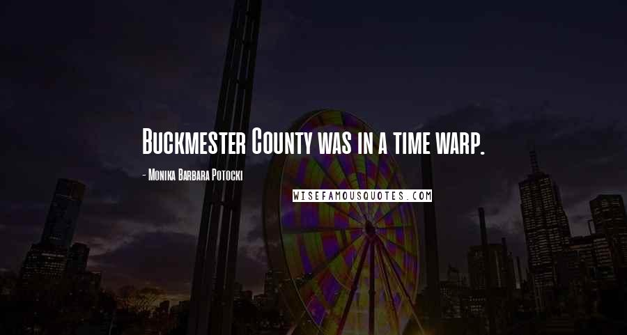 Monika Barbara Potocki quotes: Buckmester County was in a time warp.
