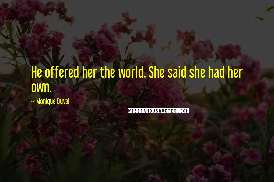 Monique Duval quotes: He offered her the world. She said she had her own.