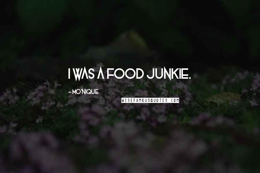 Mo'Nique quotes: I was a food junkie.