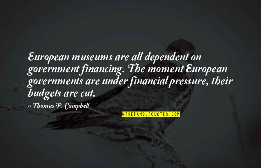 Monkey D Luffy Quotes By Thomas P. Campbell: European museums are all dependent on government financing.