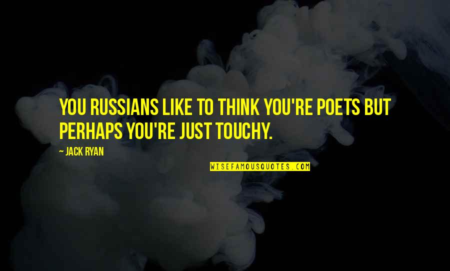 Mono Acting Quotes By Jack Ryan: You Russians like to think you're poets but