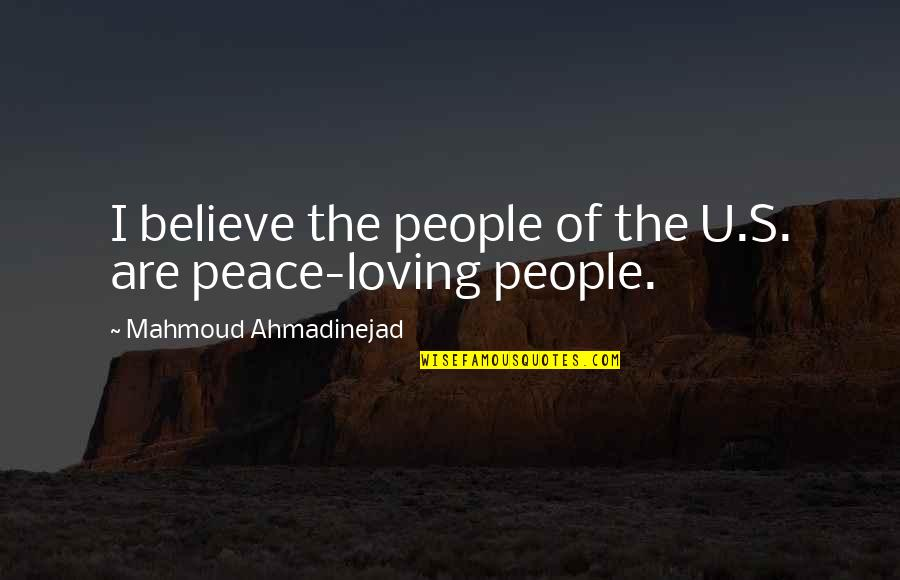 Mono Acting Quotes By Mahmoud Ahmadinejad: I believe the people of the U.S. are