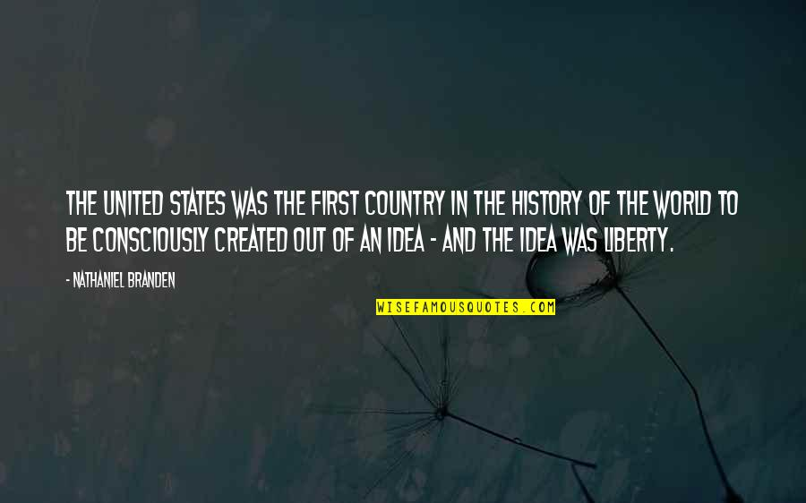 Mono Acting Quotes By Nathaniel Branden: The United States was the first country in