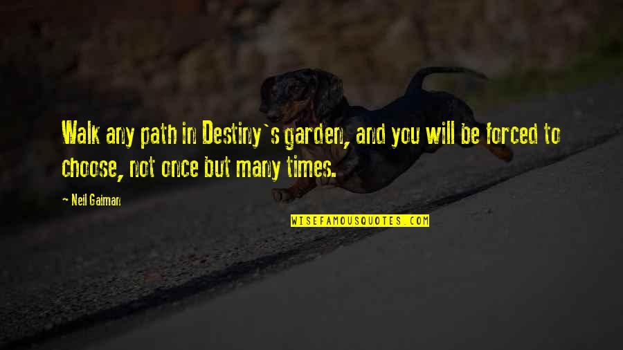 Mono Acting Quotes By Neil Gaiman: Walk any path in Destiny's garden, and you