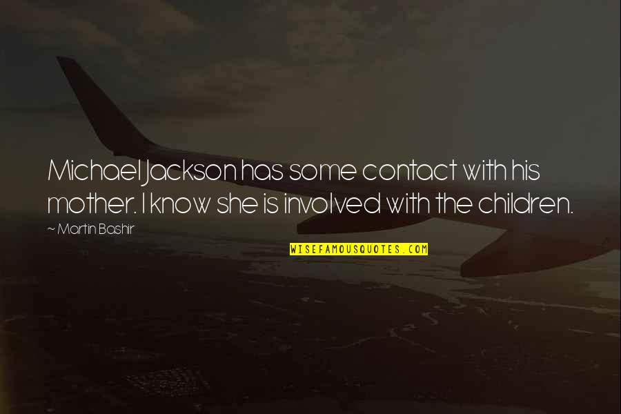 Monochromist Quotes By Martin Bashir: Michael Jackson has some contact with his mother.