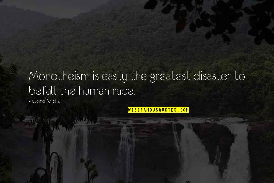 Monotheism Quotes By Gore Vidal: Monotheism is easily the greatest disaster to befall