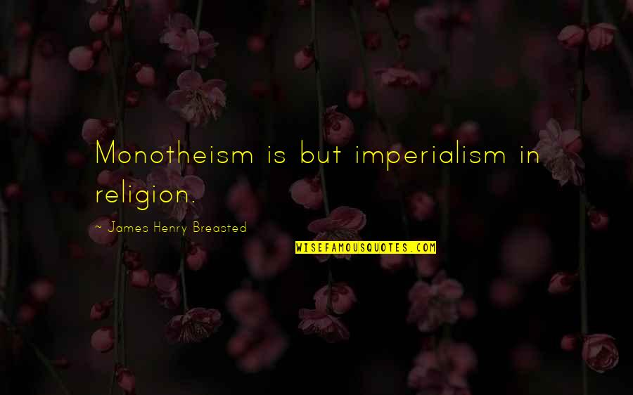 Monotheism Quotes By James Henry Breasted: Monotheism is but imperialism in religion.