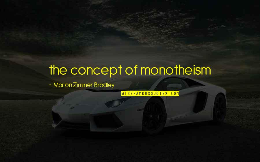 Monotheism Quotes By Marion Zimmer Bradley: the concept of monotheism