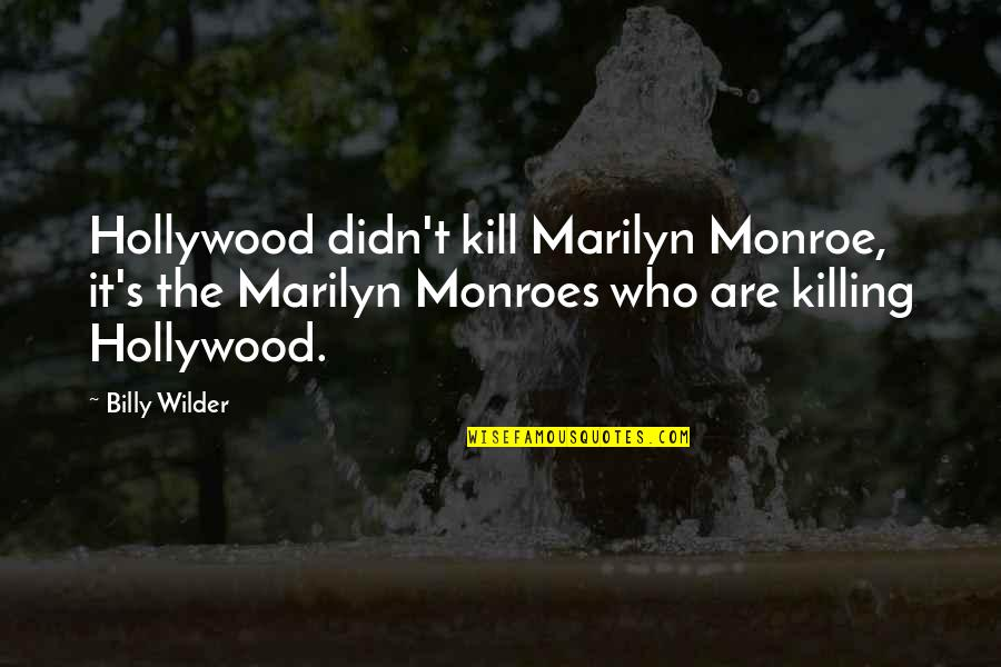 Monroe's Quotes By Billy Wilder: Hollywood didn't kill Marilyn Monroe, it's the Marilyn