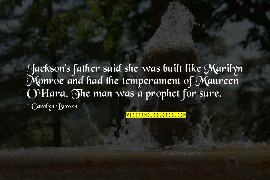 Monroe's Quotes By Carolyn Brown: Jackson's father said she was built like Marilyn