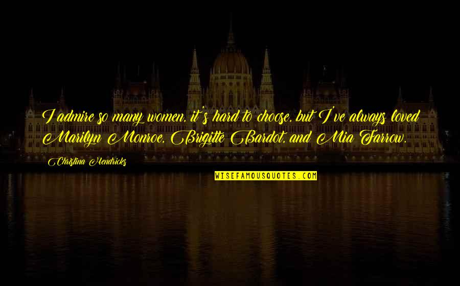Monroe's Quotes By Christina Hendricks: I admire so many women, it's hard to