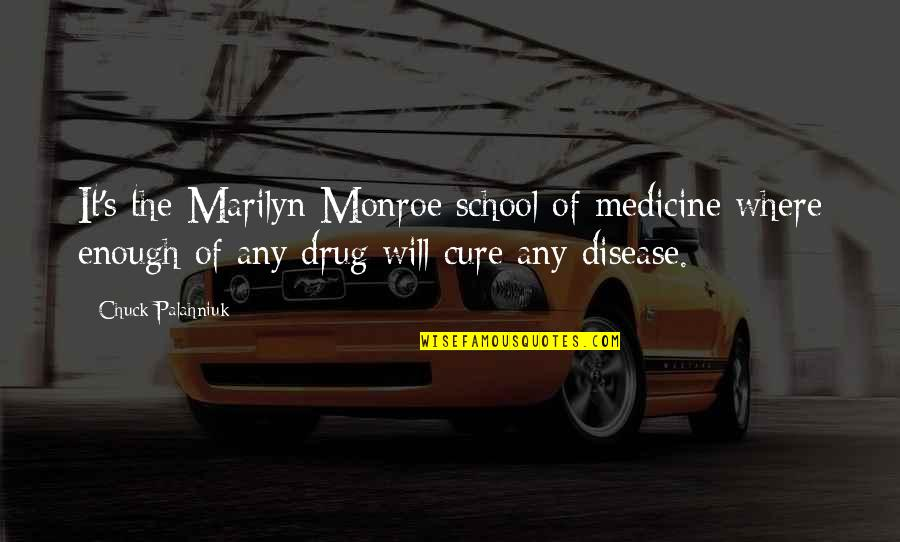 Monroe's Quotes By Chuck Palahniuk: It's the Marilyn Monroe school of medicine where