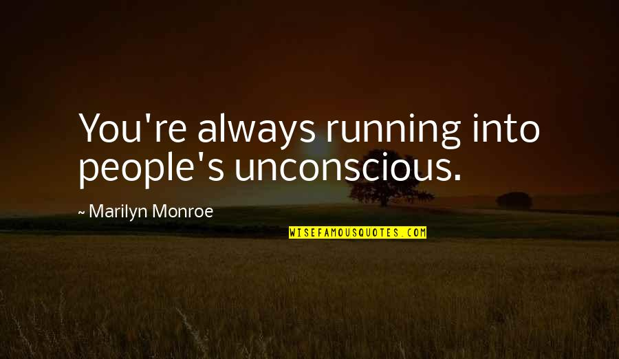 Monroe's Quotes By Marilyn Monroe: You're always running into people's unconscious.