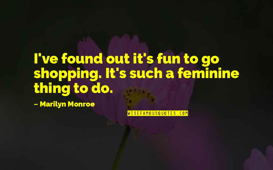 Monroe's Quotes By Marilyn Monroe: I've found out it's fun to go shopping.