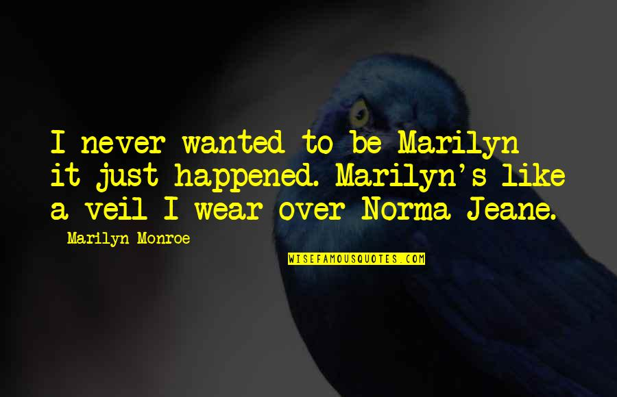 Monroe's Quotes By Marilyn Monroe: I never wanted to be Marilyn - it