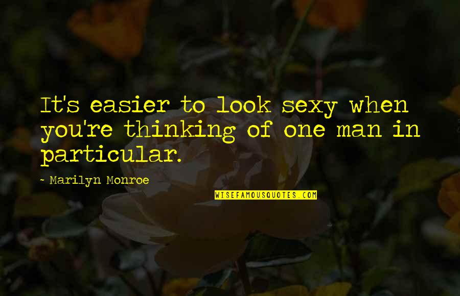 Monroe's Quotes By Marilyn Monroe: It's easier to look sexy when you're thinking