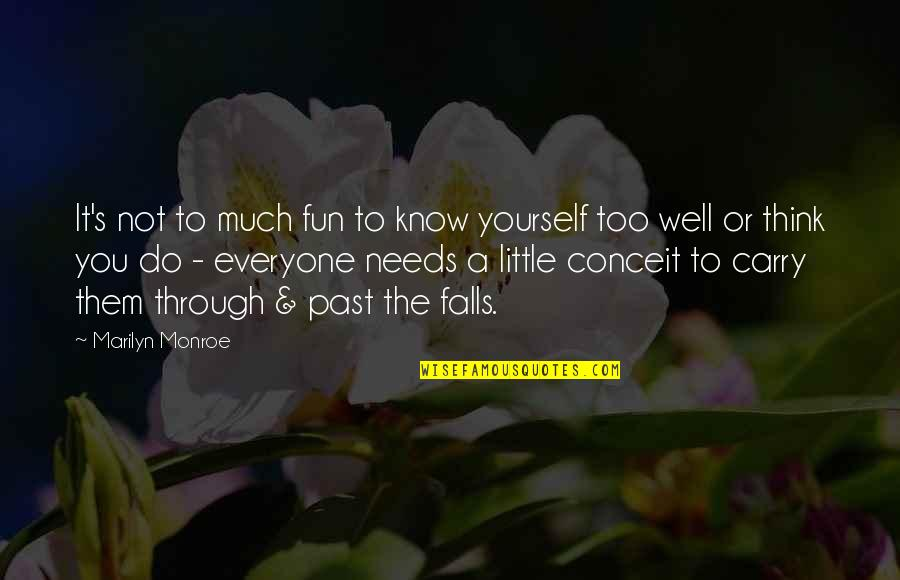 Monroe's Quotes By Marilyn Monroe: It's not to much fun to know yourself