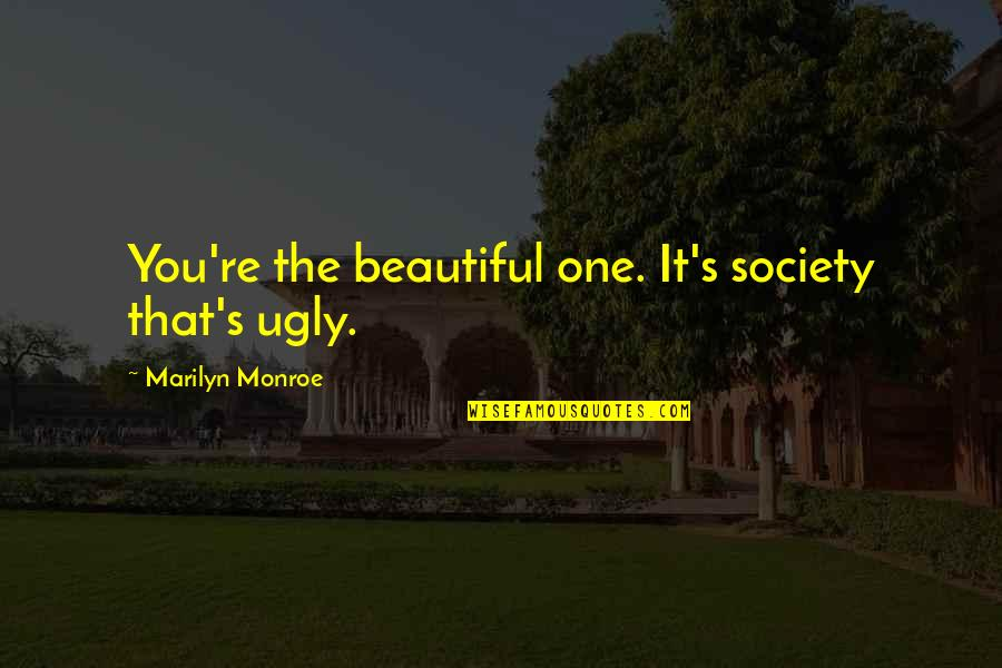 Monroe's Quotes By Marilyn Monroe: You're the beautiful one. It's society that's ugly.