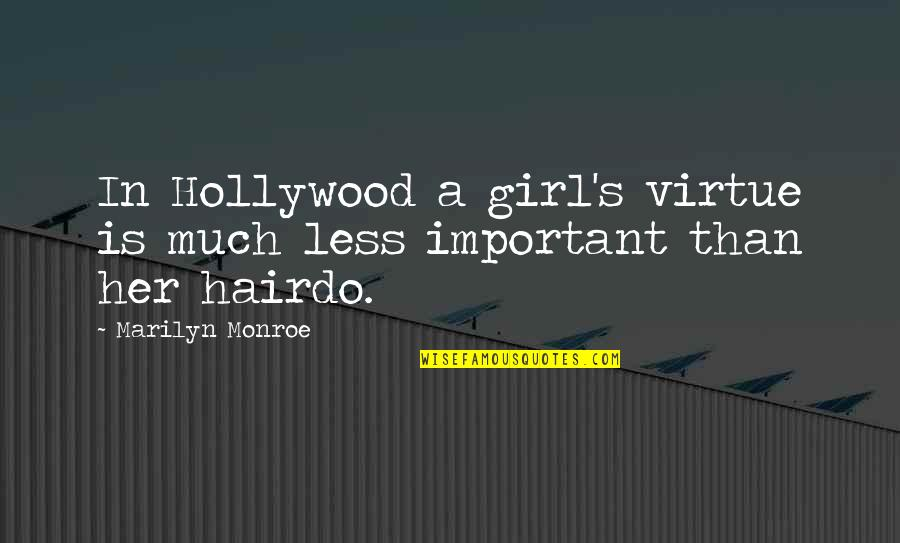 Monroe's Quotes By Marilyn Monroe: In Hollywood a girl's virtue is much less