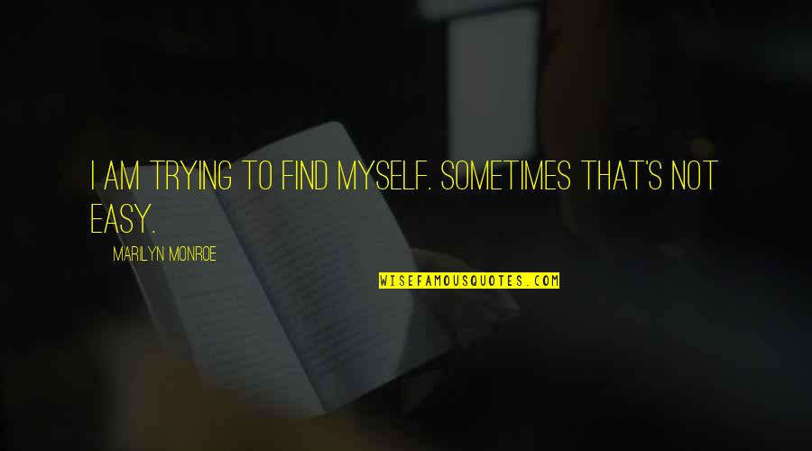 Monroe's Quotes By Marilyn Monroe: I am trying to find myself. Sometimes that's