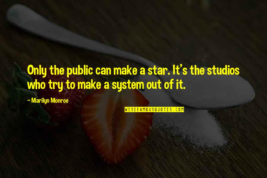Monroe's Quotes By Marilyn Monroe: Only the public can make a star. It's