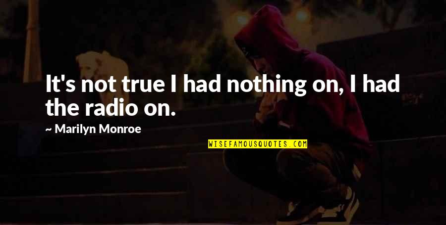 Monroe's Quotes By Marilyn Monroe: It's not true I had nothing on, I