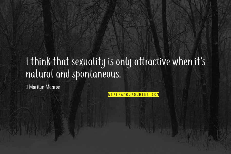 Monroe's Quotes By Marilyn Monroe: I think that sexuality is only attractive when