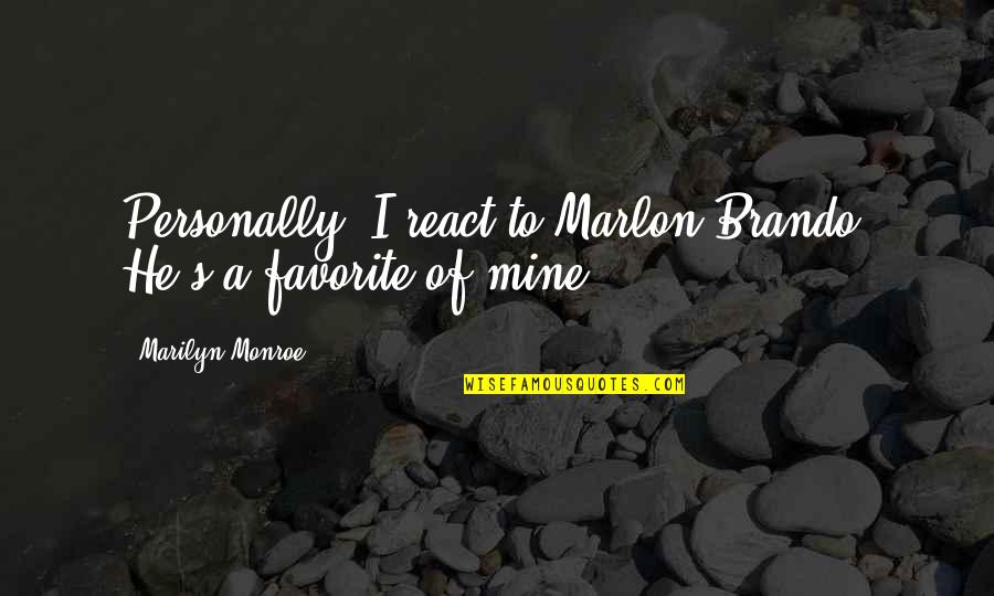 Monroe's Quotes By Marilyn Monroe: Personally, I react to Marlon Brando. He's a