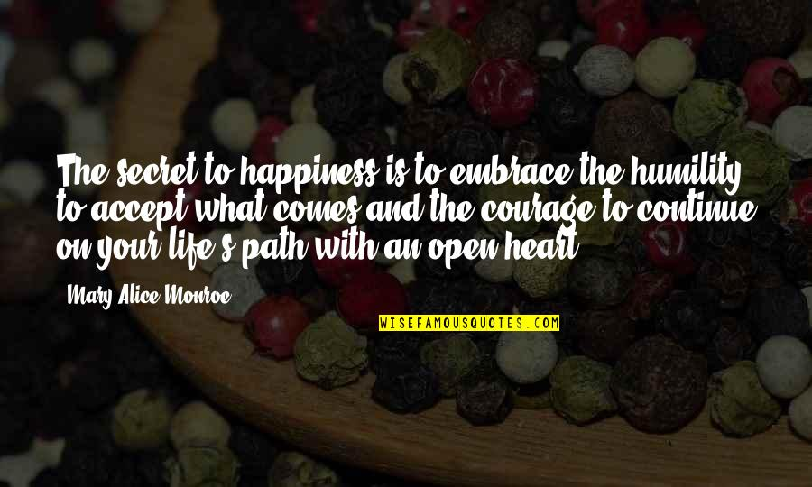 Monroe's Quotes By Mary Alice Monroe: The secret to happiness is to embrace the