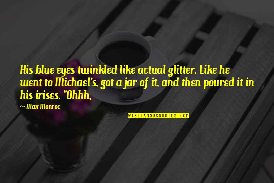 Monroe's Quotes By Max Monroe: His blue eyes twinkled like actual glitter. Like