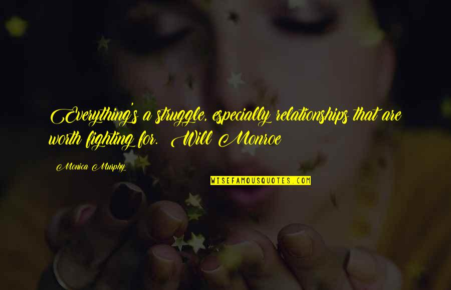 Monroe's Quotes By Monica Murphy: Everything's a struggle, especially relationships that are worth