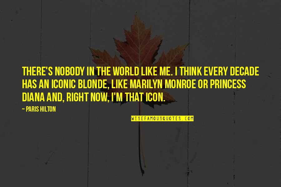 Monroe's Quotes By Paris Hilton: There's nobody in the world like me. I