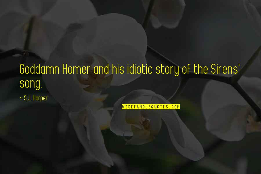 Monroe's Quotes By S.J. Harper: Goddamn Homer and his idiotic story of the