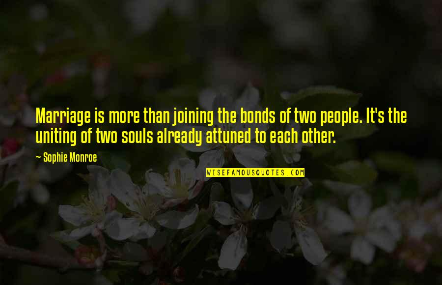 Monroe's Quotes By Sophie Monroe: Marriage is more than joining the bonds of