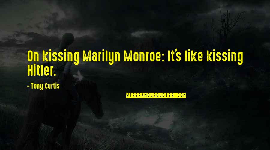 Monroe's Quotes By Tony Curtis: On kissing Marilyn Monroe: It's like kissing Hitler.