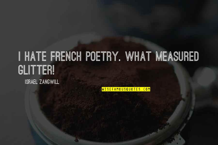 Monsieur Hire Quotes By Israel Zangwill: I hate French poetry. What measured glitter!