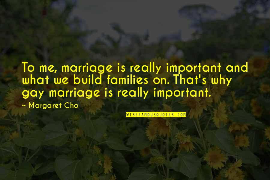 Monsieur Hire Quotes By Margaret Cho: To me, marriage is really important and what