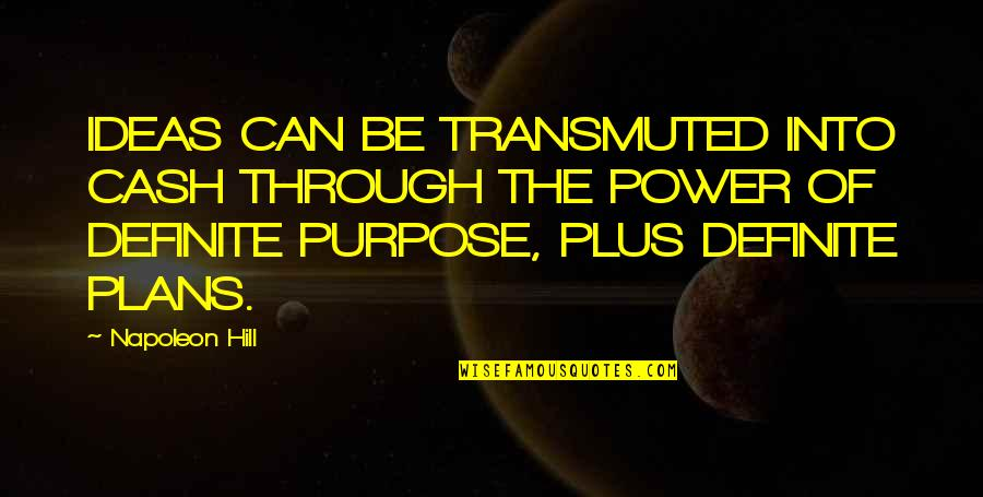 Monsieur Hire Quotes By Napoleon Hill: IDEAS CAN BE TRANSMUTED INTO CASH THROUGH THE