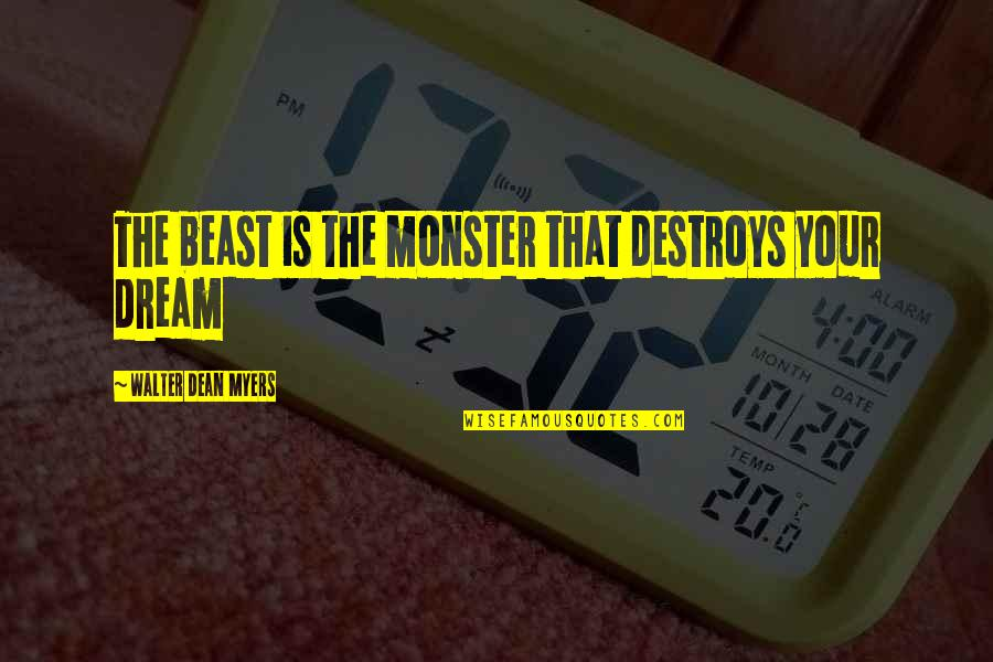 Monster By Walter Dean Myers Quotes By Walter Dean Myers: The beast is the monster that destroys your