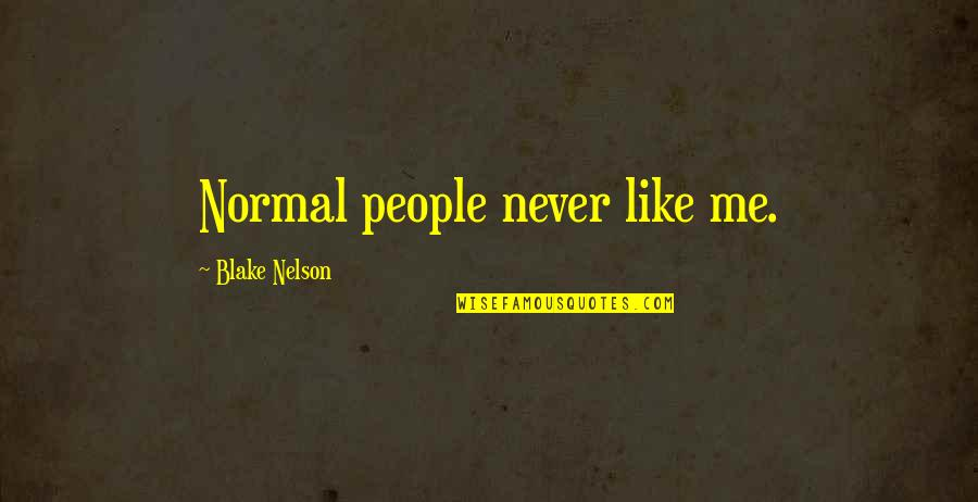 Monster High Ghouls Rule Quotes By Blake Nelson: Normal people never like me.