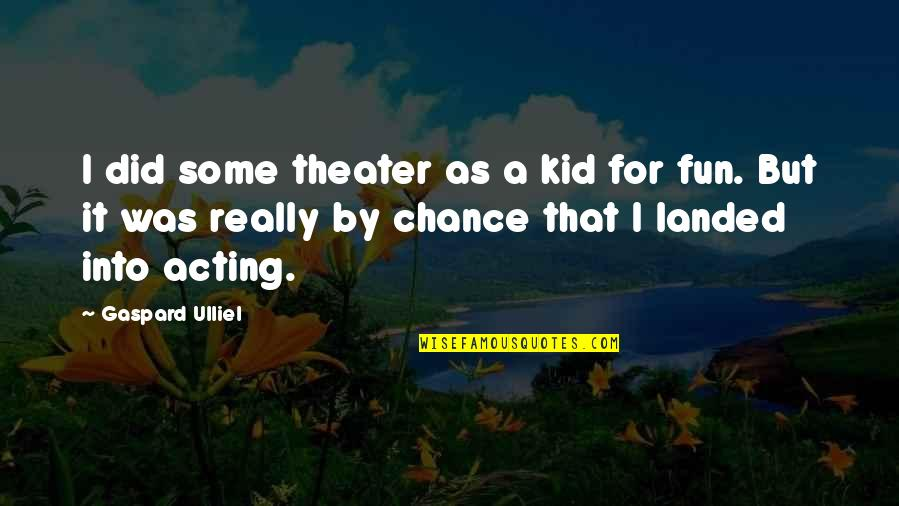 Monster High Ghouls Rule Quotes By Gaspard Ulliel: I did some theater as a kid for
