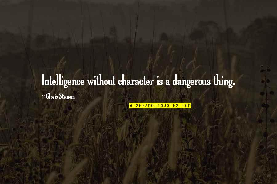 Monster High Ghouls Rule Quotes By Gloria Steinem: Intelligence without character is a dangerous thing.