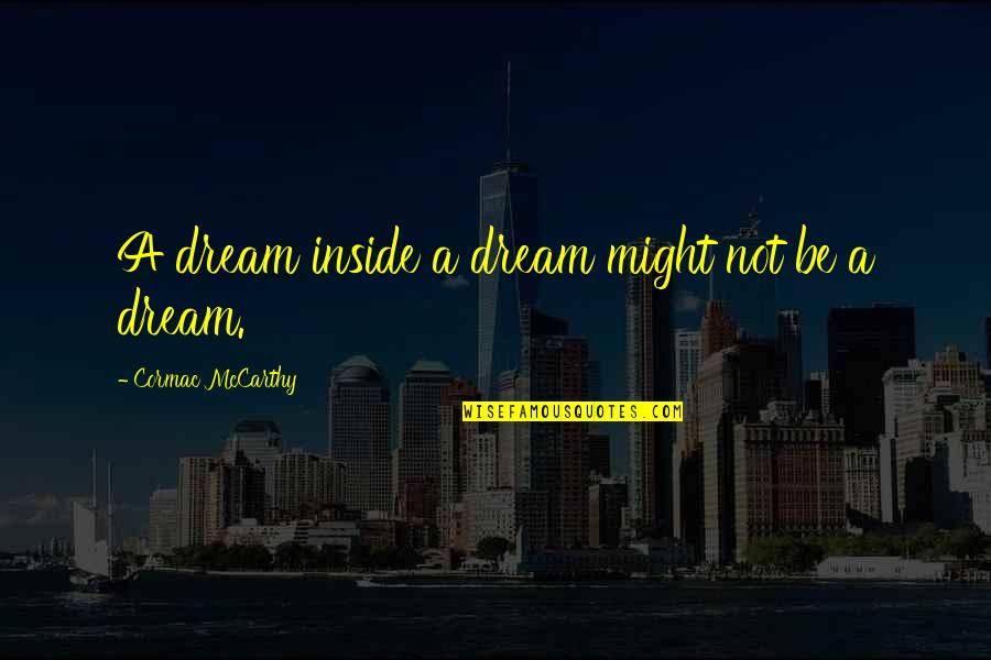 Monster Truck Birthday Quotes By Cormac McCarthy: A dream inside a dream might not be