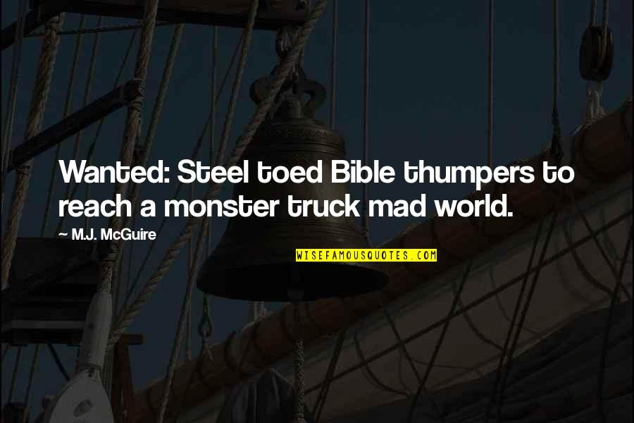 Monster Truck Funny Quotes By M.J. McGuire: Wanted: Steel toed Bible thumpers to reach a