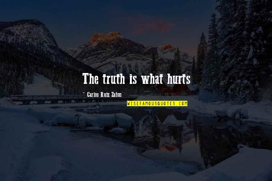 Monsters In Your Head Quotes By Carlos Ruiz Zafon: The truth is what hurts