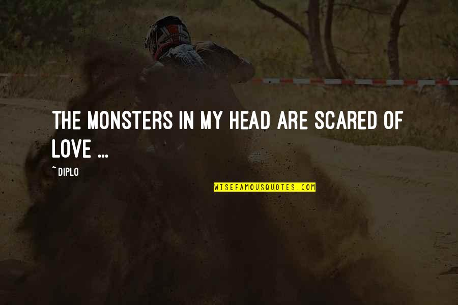 Monsters In Your Head Quotes By Diplo: The monsters in my head are scared of