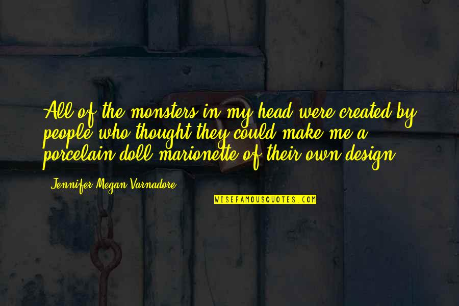 Monsters In Your Head Quotes By Jennifer Megan Varnadore: All of the monsters in my head were